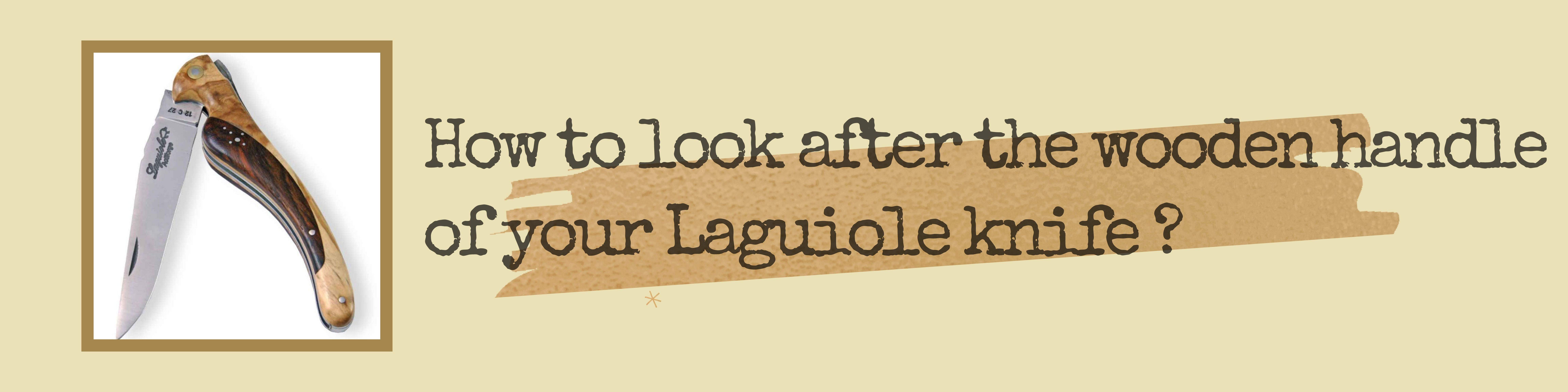 How to properly look after your Laguiole knife